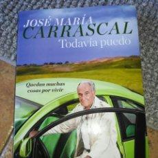 Libros: TODAVIA PUEDO: QUEDAN MUCHAS COSAS POR VIVIR JOSE MARIA CARRASCAL, 2018. Lote 213090616
