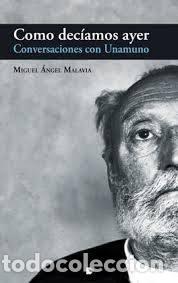 MIGUEL ÁNGEL MALAVIA - COMO DECIAMOS AYER: CONVERSACIONES CON UNAMUNO (Libros Nuevos - Literatura - Ensayo)