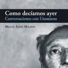 Libros: MIGUEL ÁNGEL MALAVIA - COMO DECIAMOS AYER: CONVERSACIONES CON UNAMUNO. Lote 213152190