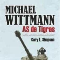 Libros: MICHAEL WITTMAN AS DE TIGRES. HISTORIA OPERATIVA DE UNA COMANDANTE PANZER SIMPSON, GARY L. : EDICIO. Lote 213322905