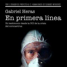 Libros: EN PRIMERA LINEA: UN TESTIMONIO DESDE LA UCI DE LA CRISIS DEL CORONAVIRUS GABRIEL HERAS LA CALLE. Lote 213508650