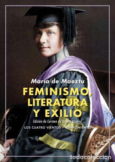 FEMINISMO, LITERATURA Y EXILIO. MARÍA DE MAEZTU. (Libros Nuevos - Literatura - Ensayo)
