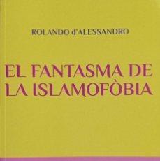 Libros: EL FANTASMA DE LA ISLAMOFÒBIA [ROLANDO D'ALESSANDRO]. Lote 217921730