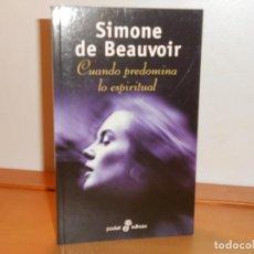Libros: SIMONE DE BEAUVOIR, CUANDO PREDOMINA LO ESPIRITUAL - POCKET EDHASA. Lote 219740270