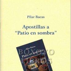 Libros: BACAS, PILAR. APOSTILLAS A 'PATIO EN SOMBRA'. Lote 221657243