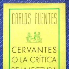 Libros: CERVANTES O LA CRÍTICA DE LA LECTURA - CARLOS FUENTES -ED. CENTRO DE ESTUDIOS CERVANTINOS.. Lote 221876218