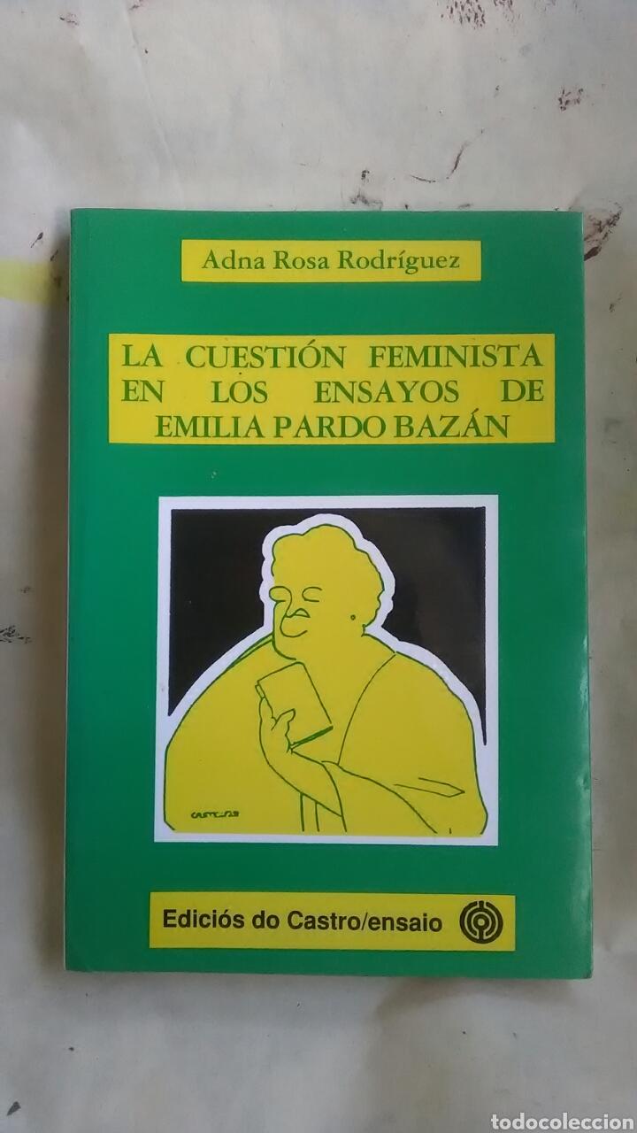 LA CUESTIÓN FEMINISTA DE LOS ENSAYOS DE EMILIA PARDO BAZÁN. ADNA ROSA RODRÍGUEZ. EDICIONS DO CASTRO (Libros Nuevos - Literatura - Ensayo)