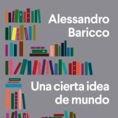 Libros: UNA CIERTA IDEA DE MUNDO. ALESSANDRO BARICCO. Lote 222118000