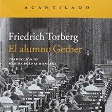 Libros: EL ALUMNO GERBER TORBER, FRIEDRICH ACANTILADO GASTOS DE ENVIO GRATIS ACANTILADO. Lote 55327060