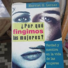 Libros: ¿POR QUÉ FINGIMOS LAS MUJERES? DE HARRIET G. LERNER TAPAS DURAS. Lote 226500880