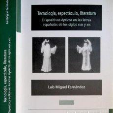 Libros: TECNOLOGÍA, ESPECTÁCULO Y LITERATURA. DISPOSITIVOS ÓPTICOS EN LAS LETRAS ESP. DE S.XVIII Y XIX. 2006. Lote 228324030
