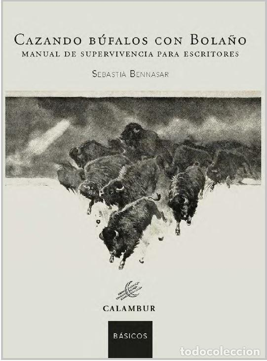 CAZANDO BÚFALOS CON BOLAÑO (SEBASTIÁ BENNASAR) CALAMBUR 2020 (Libros Nuevos - Literatura - Ensayo)