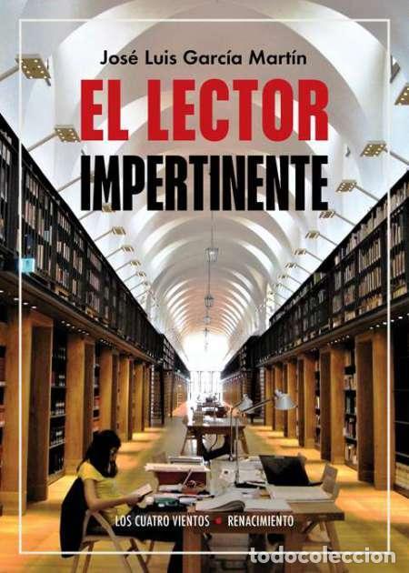EL LECTOR IMPERTINENTE.JOSÉ LUIS GARCÍA MARTÍN.-NUEVO (Libros Nuevos - Literatura - Ensayo)