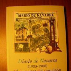 Livros: DIARIO DE NAVARRA ( 1903- 1908 ) EL DESPERTAR DEL CAMALEÓN / RAMÓN LAPESQUERA. Lote 230436875
