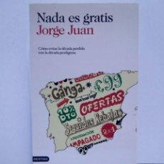 Libros: NADA ES GRATIS UTILISIMO LIBRO SOBRE LA CRISIS ECONOMICA Y SUS SOLUCIONES. Lote 236059180