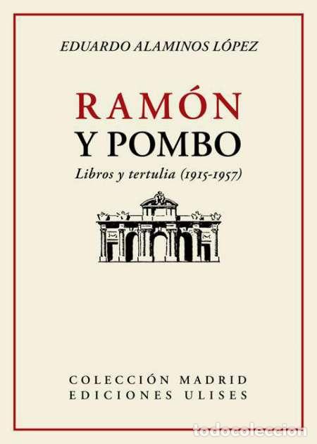 RAMÓN Y POMBO. LIBROS Y TERTULIA (1915-1957) EDUARDO ALAMINOS LÓPEZ (Libros Nuevos - Literatura - Ensayo)