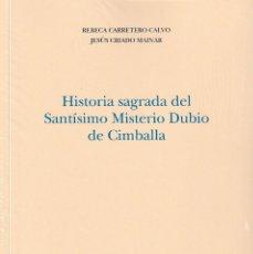Libros: HISTORIA SAGRADA DEL SANTÍSIMO MISTERIO DUBIO DE CIMBALLA (R. CARRETERO / J. CRIADO) I.F.C. 2020. Lote 237194115