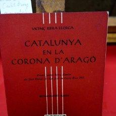 Libros: VICENÇ RIERA LLORCA.CATALUNYA EN LA CORONA D´ARAGO.MONOGRAFIES BAGES /ED. CATALANES DE MEXIC 1955. Lote 245595460