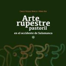Libros: EL ARTE RUPESTRE PASTORIL EN EL OCCIDENTE DE SALAMANCA, CARLOS VÁZQUEZ MARCOS Y MARIO REIS. LIBRO NU. Lote 245783095