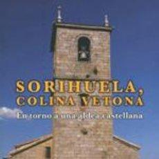 Libros: SORIHUELA, COLINA VETONA. EN TORNO A UNA ALDEA CASTELLANA. Lote 245783145