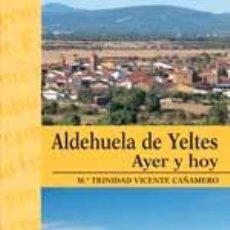 Libros: ALDEHUELA DE YELTES. AYER Y HOY. Mª TRINIDAD VICENTE CAÑAMERO. Lote 245783175