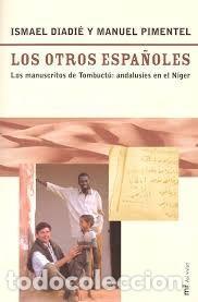 LOS OTROS ESPAÑOLES: LOS MANUSCRITOS DE TOMBUCTÚ: ANDALUSÍES EN EL NÍGER. MANUEL PIMENTEL (Libros Nuevos - Literatura - Ensayo)