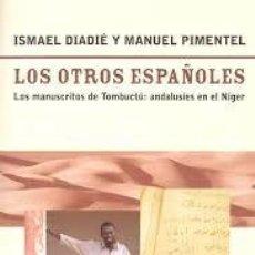Libros: LOS OTROS ESPAÑOLES: LOS MANUSCRITOS DE TOMBUCTÚ: ANDALUSÍES EN EL NÍGER. MANUEL PIMENTEL. Lote 248148140