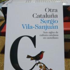 Libros: OTRA CATALUÑA SEIS SIGLOS DE CULTURA CATALANA EN CASTELLANO. VILA-SANJUÁN.. Lote 249089710