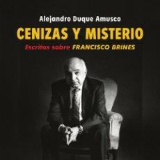 Libros: CENIZAS Y MISTERIO. ESCRITOS SOBRE FRANCISCO BRINES. ALEJANDRO DUQUE AMUSCO-NUEVO. Lote 251603085