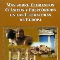Libros: MÁS SOBRE ELEMENTOS CLÁSICOS Y FOLCLÓRICOS EN LAS LITERATURAS DE EUROPA. Lote 252757820