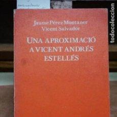 Libros: PEREZ MONTANER JAUME/SALVADOR VICENT.UNA APROXIMACION A VICENT ANDRES ESTELLES. Lote 253488460