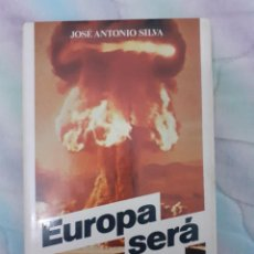 Libros: EUROPA SERÁ CENIZAS - JOSÉ ANTONIO SILVA. Lote 258264205