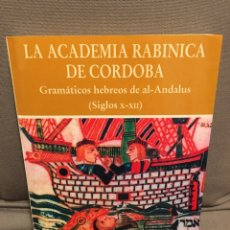 Libros: LA ACADEMÍA RABÍNICA DE CÓRDOBA: GRAMÁTICOS HEBREOS DE AL-ANDALUS. SIGLOS X-XII. Lote 261556110