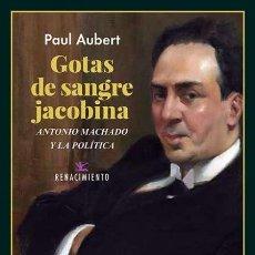 Libros: GOTAS DE SANGRE JACOBINA. ANTONIO MACHADO Y LA POLÍTICA.PAUL AUBERT. -NUEVO. Lote 261571430