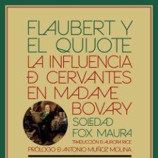 Libros: FLAUBERT Y EL QUIJOTE.LA INFLUENCIA DE CERVANTES EN MADAME BOVARY. SOLEDAD FOX MAURA -NUEVO. Lote 261635220