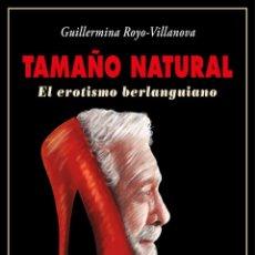 Libros: TAMAÑO NATURAL. EL EROTISMO BERLANGUIANO. GUILLERMINA ROYO-VILLANOVA. - NUEVO. Lote 262008060