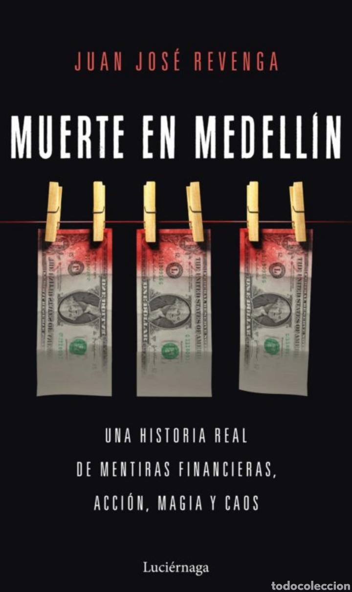MUERTE EN MEDELLIN UNA HISTORIA REAL DE MENTIRAS FINANCIERAS, ACCIÓN, MAGIA Y CAOS JUANJO REVENGA (Libros Nuevos - Literatura - Ensayo)
