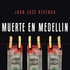 Libros: MUERTE EN MEDELLIN UNA HISTORIA REAL DE MENTIRAS FINANCIERAS, ACCIÓN, MAGIA Y CAOS JUANJO REVENGA. Lote 264355059