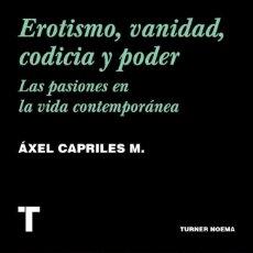 Libros: EROTISMO, VANIDAD, CODICIA Y PODER. LAS PASIONES EN LA VIDA CONTEMPORÁNEA. AXEL CAPRILES. -NUEVO. Lote 266065488