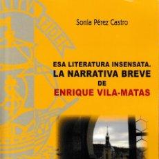 Libros: ESA LITERATURA INSENSATA. LA NARRATIVA BREVE DE ENRIQUE VILA-MATAS (SONIA PÉREZ CASTRO) F.U.E. 2021. Lote 267014034