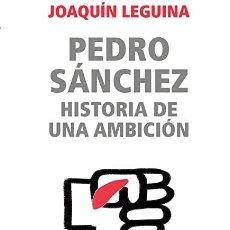 Libros: PEDRO SANCHEZ. HISTORIA DE UNA AMBICIÓN JOAQUIN LEGUINA. Lote 268769009