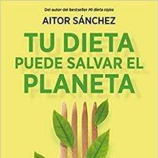 Libros: TU DIETA PUEDE SALVAR EL PLANETA AITOR SÁNCHEZ. Lote 268777109