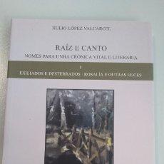 Libros: RAIZ E CANTO.NOMES PARA UNHA CRONICA VITAL E LITERARIA. XULIO LÓPEZ VALCÁRCEL. Lote 269278528