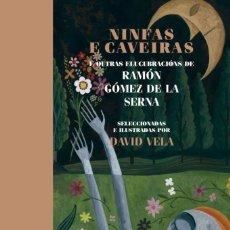 Libros: RAMÓN GÓMEZ DE LA SERNA NINFAS E CAVEIRAS, TEXTOS SELECCIONADOS E ILUSTRADOS POR DAVID VELA. Lote 269991838