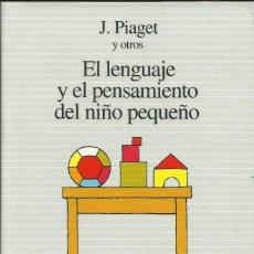 Libros: EL LENGUAJE Y EL PENSAMIENTO DEL NIÑO PEQUEÑO / JEAN PIAGET.. Lote 270182123