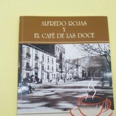 Libros: ALFREDO ROJAS Y EL CAFÉ DE LA DOCE,JUAN JOSÉ TORRES CRESPO 2016. Lote 271386448
