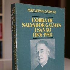 Libros: PERE ROSSELLÓ - L'OBRA DE SALVADOR GALMÉS I SANXO (1876-1951) - PUBLICACIONS ABADIA MONTSERRAT. Lote 271393338