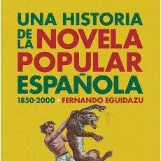 Livros: UNA HISTORIA DE LA NOVELA POPULAR ESPAÑOLA (1850-2000).FERNANDO EGUIDAZU PALACIOS. NUEVO.. Lote 272609123