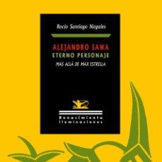 Libros: ALEJANDRO SAWA, ETERNO PERSONAJE.ROCÍO SANTIAGO NOGALES.- NUEVO. Lote 274260258