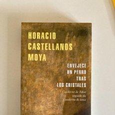 Libros: ENVEJECE UN PERRO TRAS LOS CRISTALES – HORACIO CASTELLANOS MORA (NUEVO). Lote 276178883